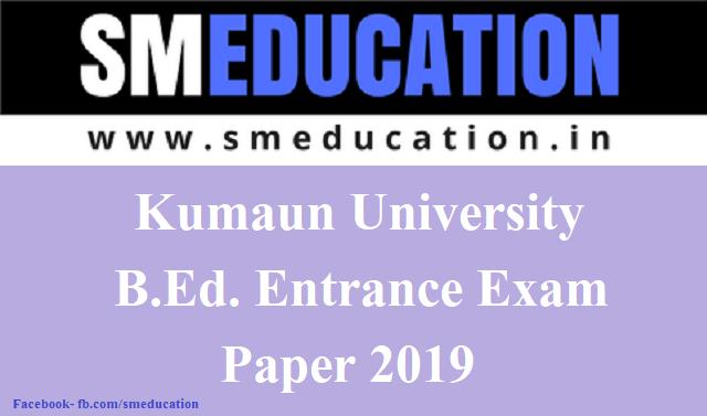 Kumaun University B.Ed. Entrance Exam Paper 2019